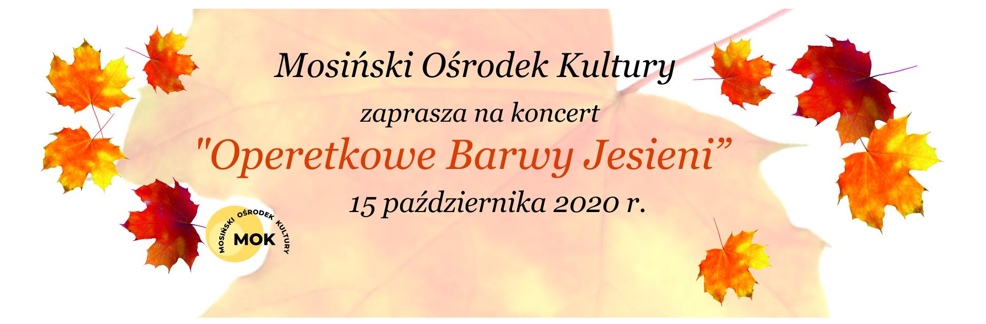 """baner zapraszający na koncert operetkowy; """"Mosiński Ośrodek Kultury zaprasza na koncert """"Operetkowe Barwy Jesieni"""" 15 października 2020 roku."""" wokół napisu liście klonu oraz logotyp MOK"""